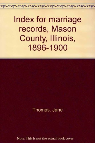 9782867433924: Index for marriage records, Mason County, Illinois, 1896-1900