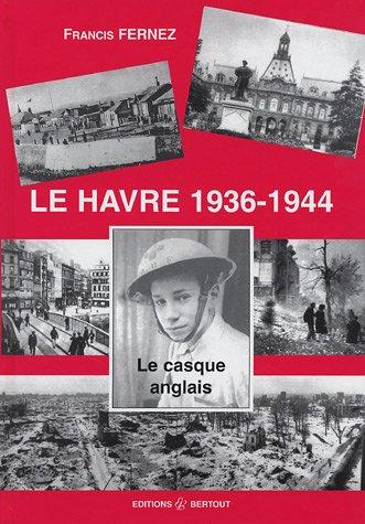 9782867435294: Le Havre 1936-1944 : Le casque anglais