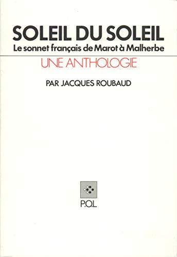 Soleil du soleil: Le sonnet francais de Marot a Malherbe (Une Anthologie) (French Edition): Roubaud...