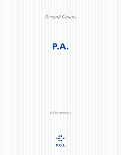 P.A. (petite annonce): Avec un portrait de l'auteur a quarante-huit ans et demi (1) : (1) (...