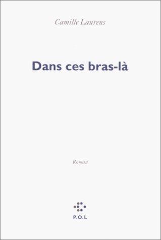 9782867447761: Dans ces bras-là - Prix Renaudot des Lycéens 2000