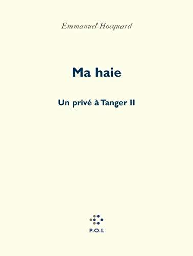 Ma haie, tome 2 : Un privé à Tanger: Hocquard, Emmanuel