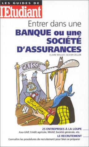 Entrer dans une banque ou une société d'assurances: Mallet, Claire ; Zeller, ...