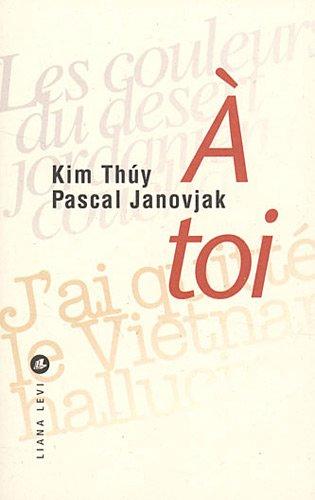 A toi: Kim Thuy; Pascal