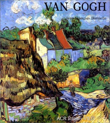 La Vie et l'oeuvre de Vincent Van Gogh: Barrielle, Jean-François