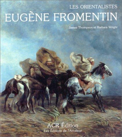 La Vie et l'oeuvre d'Eugène Fromentin: Wright, Barbara