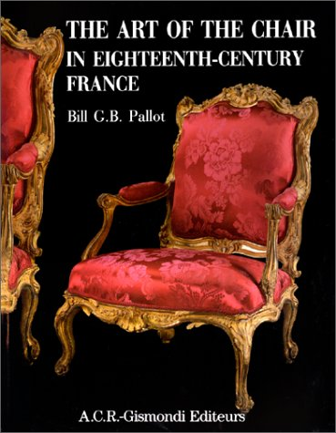 The Art of Chair in Eighteenth-century France: Bill G.B. Pallot