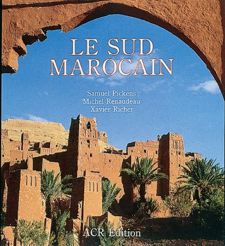 Le Sud Marocain (French Edition) (9782867700569) by Samuel Pickens; Michel Renaudeau; Xavier Richer