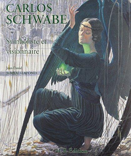 Carlos Schwabe, Symboliste et Visionnaire (French Edition): Jean-David Jumeau-Lafond