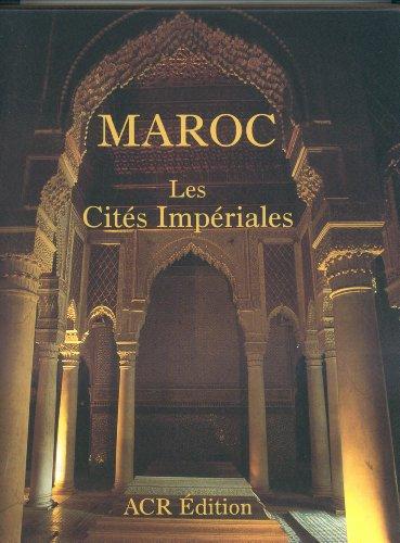 Maroc: Les Cites Imperiales: Samuel Pickens, Fran Oise Peuriot, Phillipe Ploquin, Marie-France ...