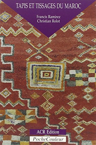 Tapis et Tissages du Maroc (Rugs and Textiles of Morocco): Ramirez, F. and Rolot, C.