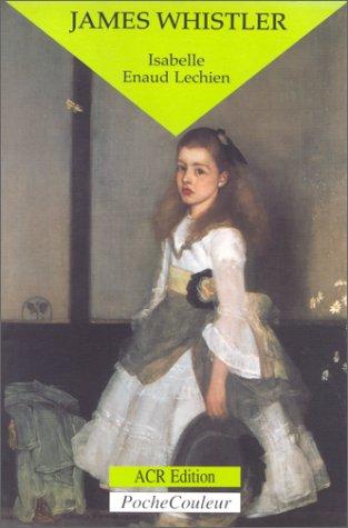 James Whistler Le peintre et le polémiste 1834 1903: Enaud Lechien Isabelle
