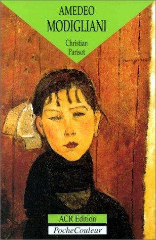 Amedeo Modigliani 1884 1920 Itinéraire anecdotique entre France: Parisot Christian