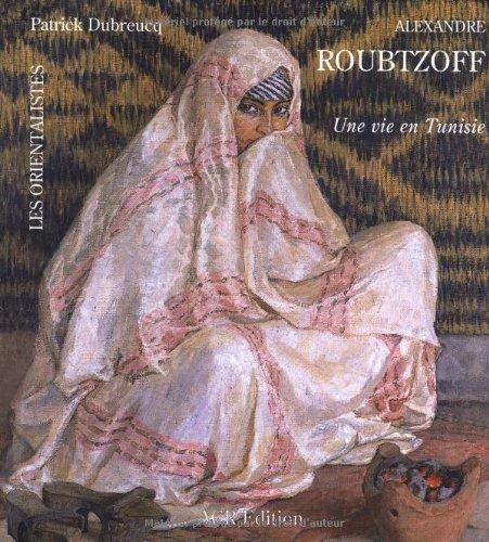 9782867700989: La Vie et l'Oeuvre d'Alexandre Roubtzoff