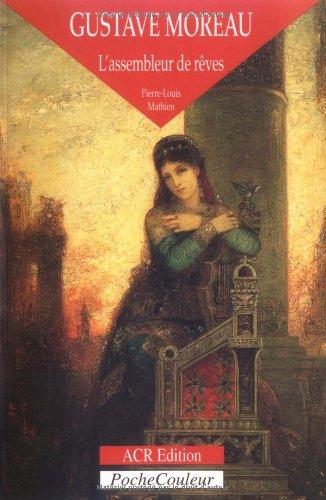 9782867701153: Gustave Moreau: L'Assembleur De Reves 1826-1898