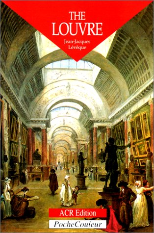 The Louvre A palace A Museum: Lévêque Jean Jacques