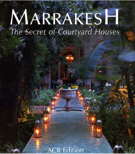 Marrakech, The Secret of Courtyard Houses (English): Wilbaux, Quentin