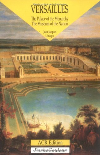Versailles : The Palace of the Monarchy,: Jean-Jacques Leveque