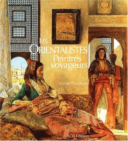 9782867701382: Les Orientalistes. Peintres voyageurs 1828-1908