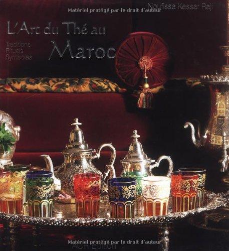 L'art du thé au Maroc: Kessar-Raji, Noufissa