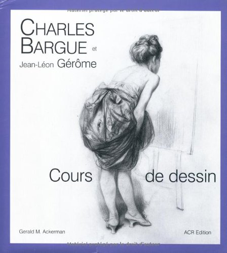 Charles Bargue et Jean-Leon Gerome: Cours de dessin (2867701651) by Gerald M. Ackerman