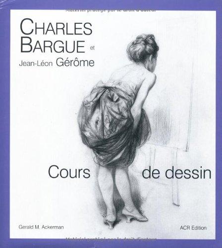 9782867701658: Charles Bargue et Jean-Leon Gerome: Cours de dessin