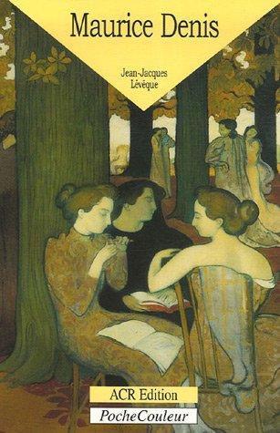 Maurice Denis 1870 1943 Le peintre de l'ame: Leveque Jean Jacques