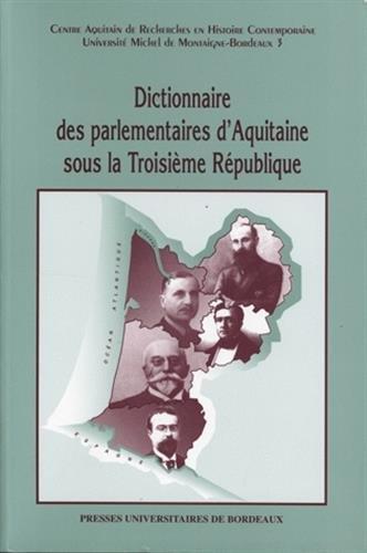 9782867812316: Dictionnaire des parlementaires d'Aquitaine sous la Troisieme Republique (French Edition)