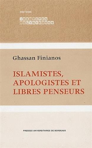 islamistes, apologistes et libres penseurs (2e édition): Ghassan Finianos