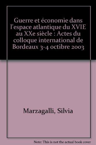 Guerre et economie dans l'espace atlantique du XVIe au XXe siecle: Marzagalli Silvia