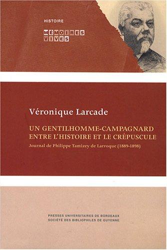 Un gentilhomme campagnard entre l'histoire et le crepuscule journ: Larcade, Veronique