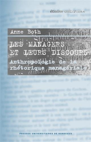 Managers et leurs discours : anthropologie de la rhetorique: Both, Anne