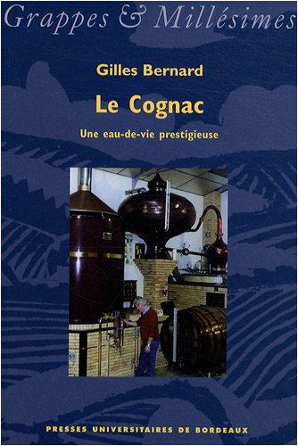 Le Cognac une eau de vie prestigieuse: Bernard Gilles
