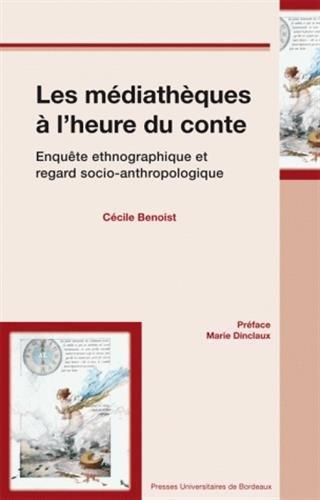Les mediatheques a l'heure du conte Enquete ethnographique et: Benoist Cecile