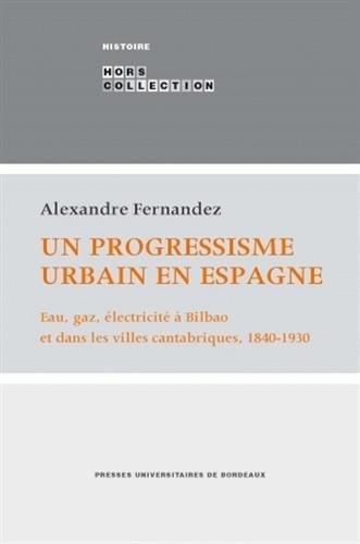 Un progressisme urbain en Espagne eau gaz electricite a Bilbao et: Fernandez Alexandre