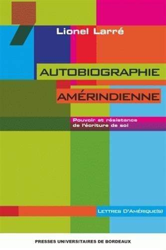 Autobiographie amerindienne pouvoir et resistance de l'ecriture d: Larre Lionel
