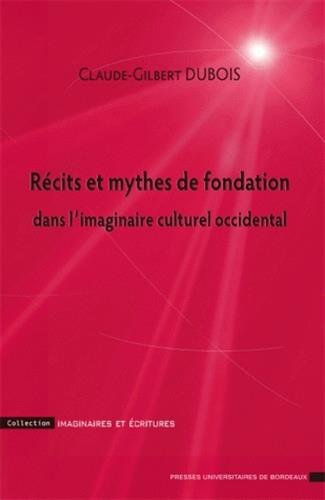 Recits et mythes de fondation dans l'imaginaire culturel occiden: Dubois Claude Gilbert