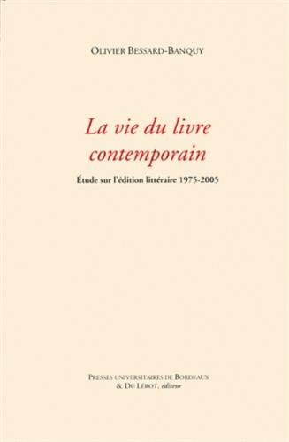 Vie du livre contemporain Etude sur edition litteraire 1975-2005: Bessard Banquy Olivier