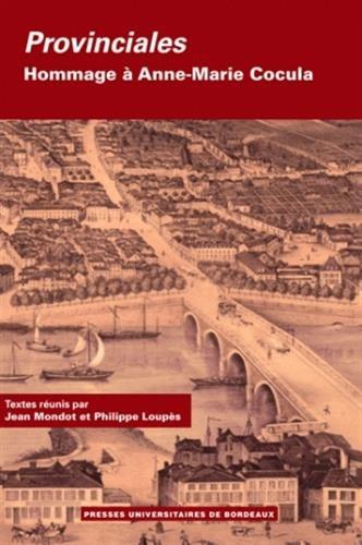 Provinciales Hommage a Anne-Marie Cocula. 2 volumes: Mondot, Jean. Loupes, Philippe. (textes reunis...