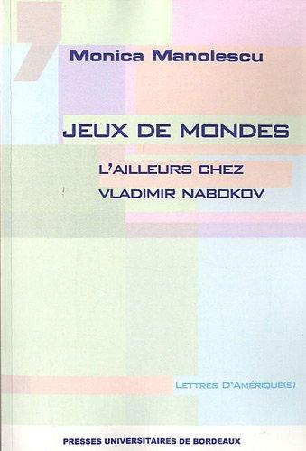 """""""jeux de mondes ; l'ailleurs chez Vladimir Nabokov"""": Monica Manolescu"""