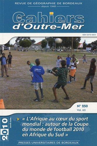 Cahiers d'outre mer No 250 L'Afrique au coeur du sport mondial: Collectif