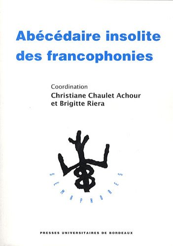 Abecedaire insolite des francophonies: Chaulet Achour Christiane