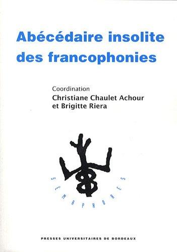 Abécédaire insolite des francophonies: Brigitte Riéra, Christiane Chaulet...