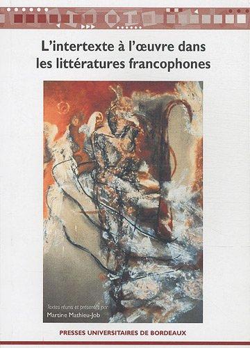 L'intertexte a l'oeuvre dans les litteratures francophones 2e Ed: Mathieu Job Martine