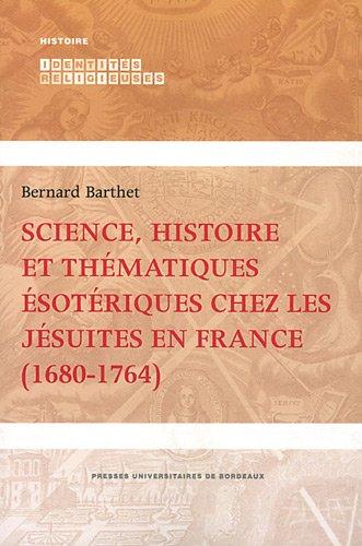 Science histoire et thematiques esoteriques chez les Jesuites en: Barthet Bernard