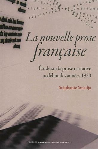 La nouvelle prose francaise : etude sur la prose narrative au debut des annees 1920: Smadja, ...
