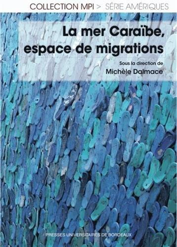 La mer Caraibes espace de migrations: Dalmace Michele