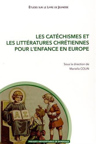 Les catéchismes et les littératures chrétiennes pour l'enfance en Europe ...