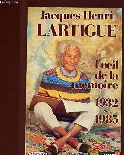 L'œil de la mémoire, 1932-1985 (French Edition) (9782868042828) by Jacques-Henri Lartigue