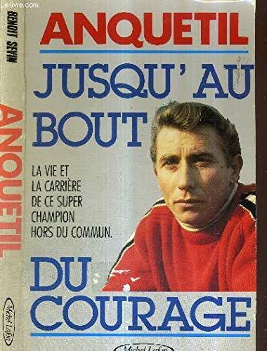 9782868044624: Anquetil : Jusqu'au bout du courage